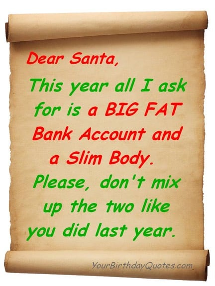 How to Write Effective Lesson Plans Dear Santa, This year all I ask is for a BIG FAT BANK Account and a slim body. Please don't mix up the two like you did last year.