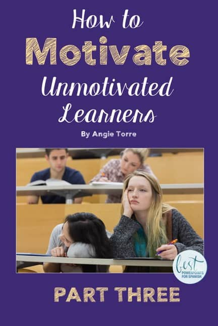 How to Motivate Unmotivated learners, Part Three