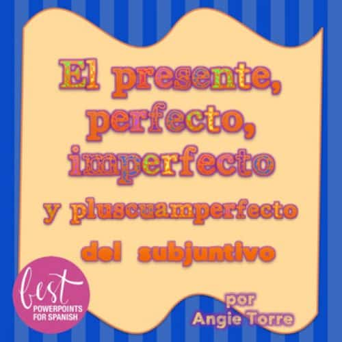 Spanish Subjunctive PowerPoints: El prresente, perfecto, imperfecto y pluscuamperfecto del subjuntivo