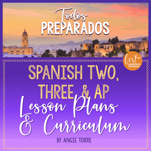 Spanish Two, Three and AP Lesson Plans and Curricululm Todos preparados