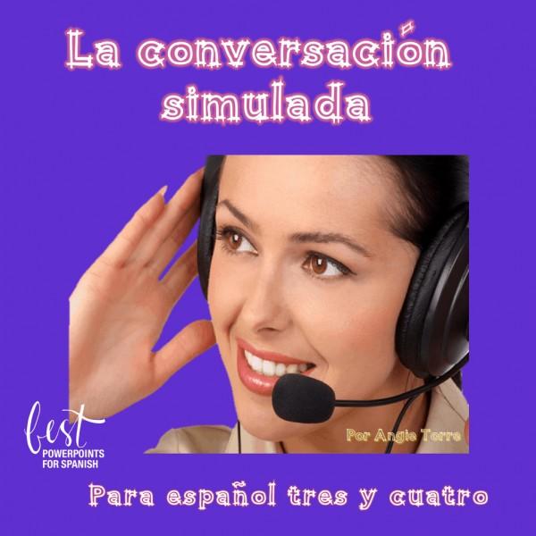 La conversación simulada for Spanish Three and Four