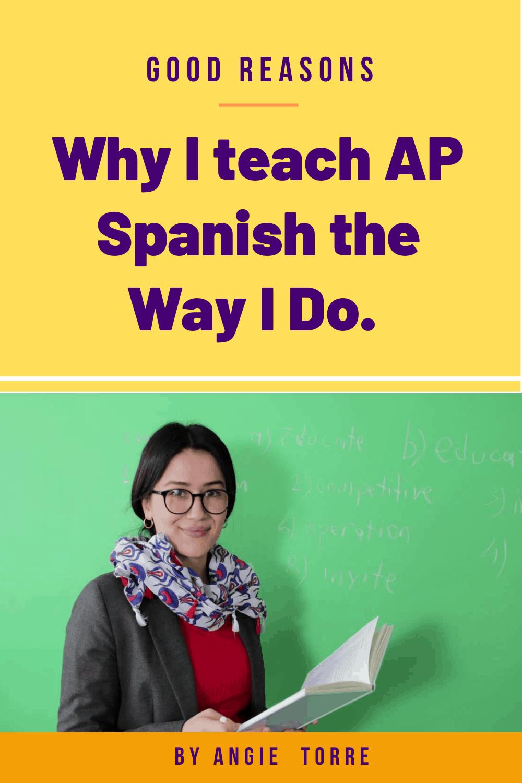 Good Reasons Why I Teach AP Spanish the Way I Do.